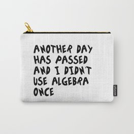 Another Day Has Passed I Didn't Use Algebra Carry-All Pouch
