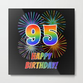 "95th Birthday ""95"" & ""HAPPY BIRTHDAY!"" w/ Rainbow Spectrum Colors + Fun Fireworks Inspired Pattern Metal Print"
