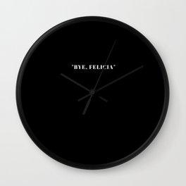 BYE, FELICIA - Black Wall Clock
