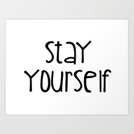 Stay Yourself Art Print