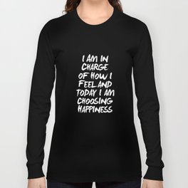 I Am in Charge of How I Feel and Today I Choose Happiness black and white home wall decor Long Sleeve T-shirt