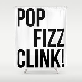 Pop Fizz Clink! Shower Curtain