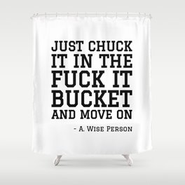 JUST CHUCK IT IN THE FUCK IT BUCKET Shower Curtain