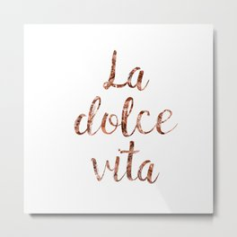 Rose gold La Dolce Vita Metal Print