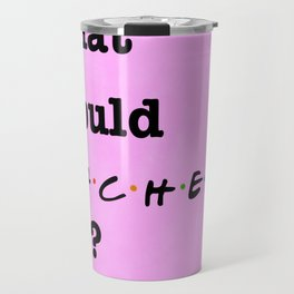 What Would RACHEL Do? (1 of 7) - Watercolor Travel Mug