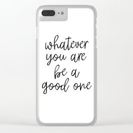 Whatever You Are Be A Good One, Motivational Poster, Inspirational Poster, Wall Art, Black And White Clear iPhone Case