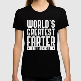 Mens World's Best Farter I Mean Father, Dad Sense of Humor Fathers Day, Funny Best Daddy T-shirt