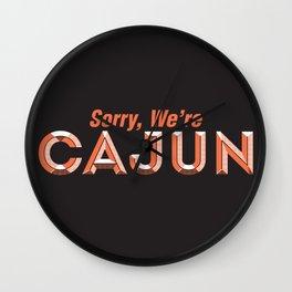 Sorry, We're Cajun Wall Clock