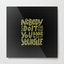 Do it Yourself | nobody can do it for you Metal Print