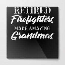 Retired Firefighters Make Amazing Grandmas Metal Print