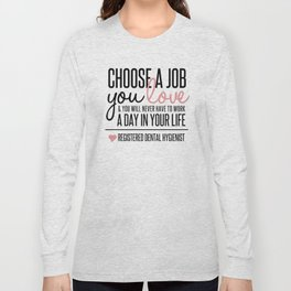 Choose a Job You Love - Registered Dental Hygienist Long Sleeve T-shirt