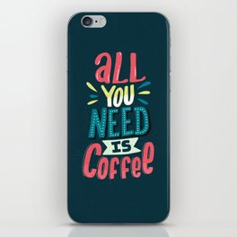 All You Need Is Coffee iPhone Skin