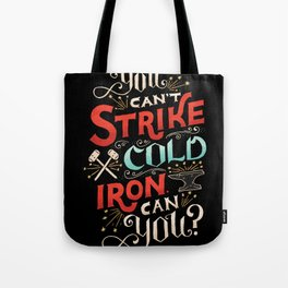 Can't Strike Cold Iron Tote Bag