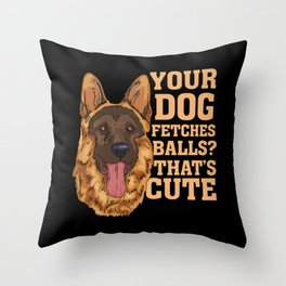 Your Dog Fetches Balls? That's Cute Throw Pillow