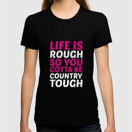 Life is Rough So You Have to Be Country Tough Funny T-shirt T-shirt