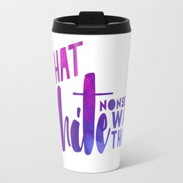 What White Nonsense Was That? Travel Mug