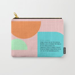 Albert Camus Quote : Become so absolutely free that your very existence is an act of rebellion. Carry-All Pouch