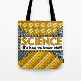 Science: It's How We Know Stuff Tote Bag