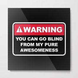 Warning Awesomeness Metal Print