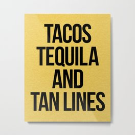 Tequila And Tan Lines Funny Quote Metal Print