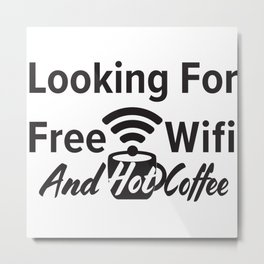 Looking for free Wifi and hot coffee Metal Print