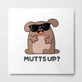 Mutts Up Cute Cool Dog Pun Metal Print