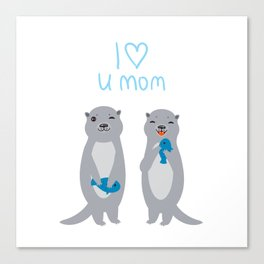 I Love You Mom. Funny grey kids otters with fish. Gift card for Mothers Day. Canvas Print