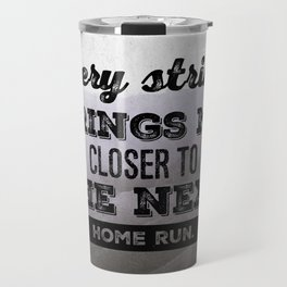 Every strike brings me closer to the next home run Travel Mug