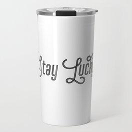 Stay Lucky Travel Mug