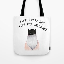 Live every day like it's caturday Tote Bag