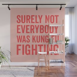 Surely Not Everybody Was Kung Fu Fighting, Quote Wall Mural