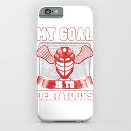 Lacrosse Goalie LAX Player My Goal is to Deny Yours iPhone Case