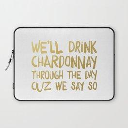 We'll Drink Chardonnay Laptop Sleeve
