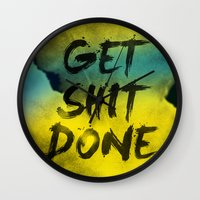 get shit done Wall Clocks featuring Get Shit Done Refresh by Stoian Hitrov - Sto