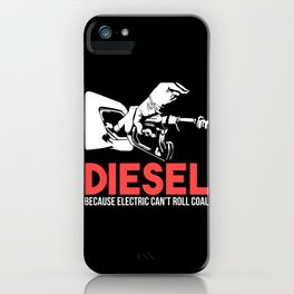 Diesel Because Electric Can't Roll Coal Funny Truck Trucker Mechanics Gift iPhone Case