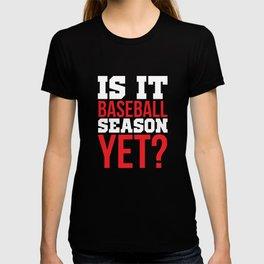 Is it Baseball Season Yet Fan Athlete T-Shirt T-shirt