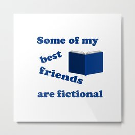 Some of my Best Friends are Fictional Metal Print