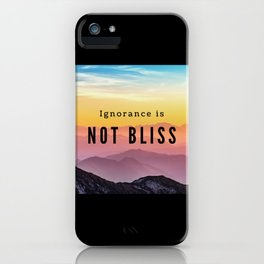 Ignorance Is Not Bliss iPhone Case