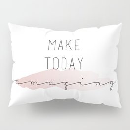 Make Today Amazing Typography Sign Pillow Sham
