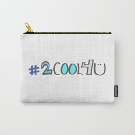 Too Cool For You! Carry-All Pouch