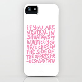 if you are neutral in situations of injustice you have chosen the side of the oppressor (activist quote in groovy pink)  iPhone Case