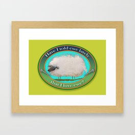 Sheep Stuff! Have I told EWE lately that I love EWE? Framed Art Print