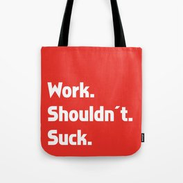 Work. Shouldn't. Suck. Tote Bag