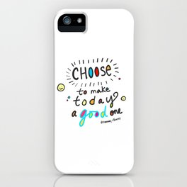 Choose To Make Today A Good One iPhone Case