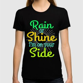 """A Shining Tee For A Wonderful You Saying """"Rain Or Shine I'm On Your Side"""" T-shirt Design T-shirt"""