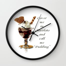 "Cover Me In Chocolate And Call Me ""Pudding"" Wall Clock"