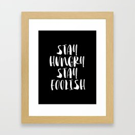 Stay Hungry Stay Foolish black and white monochrome typography poster design home decor wall Framed Art Print