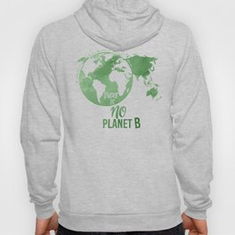 There Is No Planet B - Green Hoody