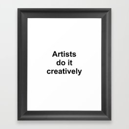 Artists Do It Creatively Framed Art Print