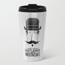 Be the gentleman carry mustaches Travel Mug